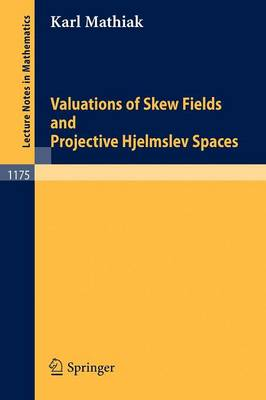 Valuations of Skew Fields and Projective Hjelmslev Spaces - Lecture Notes in Mathematics 1175 (Paperback)