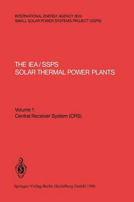 The IEA/SSPS Solar Thermal Power Plants - Facts and Figures - Final Report of the International Test and Evaluation Team (ITET): Volume 1: Central Receiver System (CRS) (Paperback)