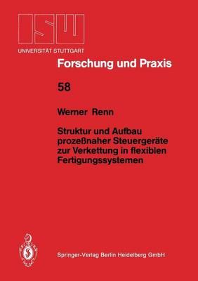 Struktur Und Aufbau Proze naher Steuerger te Zur Verkettung in Flexiblen Fertigungssystemen - Isw Forschung Und Praxis 58 (Paperback)