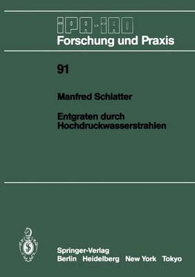 Entgraten Durch Hochdruckwasserstrahlen - IPA-IAO - Forschung und Praxis 91 (Paperback)