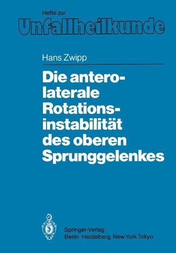 """Die Antero-laterale Rotationsinstabilitat des Oberen Sprunggelenkes - Hefte zur Zeitschrift  """"Der Unfallchirurg"""" 177 (Paperback)"""