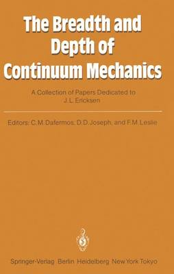 The Breadth and Depth of Continuum Mechanics: A Collection of Papers Dedicated to J.L. Ericksen on His Sixtieth Birthday (Paperback)