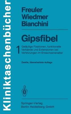 Gipsfibel: 1: Gel ufige Fixationen, Funktionelle Verb nde Und Extensionen Bei Verletzungen Im Erwachsenenalter - Kliniktaschenba1/4cher (Paperback)