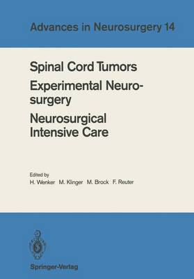 Spinal Cord Tumors Experimental Neurosurgery Neurosurgical Intensive Care: Proceedings of the 36th Annual Meeting of the Deutsche Gesellschaft fur Neurochirurgie, Berlin, May 12-15, 1985 - Advances in Neurosurgery 14 (Paperback)