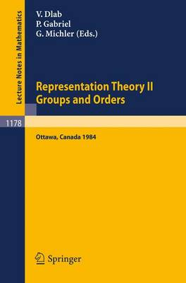 Representation Theory II. Proceedings of the Fourth International Conference on Representations of Algebras, held in Ottawa, Canada, August 16-25, 1984: Groups and Orders - Lecture Notes in Mathematics 1178 (Paperback)
