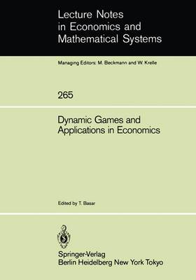 Dynamic Games and Applications in Economics - Lecture Notes in Economics and Mathematical Systems 265 (Paperback)