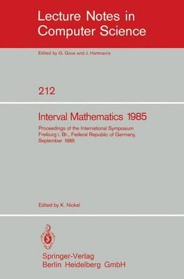 Interval Mathematics 1985: Proceedings of the International Symposium Freiburg i.Br., Federal Republic of Germany, September 23-26, 1985 - Lecture Notes in Computer Science 212 (Paperback)