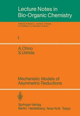 Mechanistic Models of Asymmetric Reductions - Lecture Notes in Bio-Organic Chemistry 1 (Paperback)
