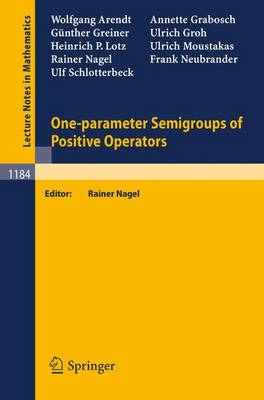 One-parameter Semigroups of Positive Operators - Lecture Notes in Mathematics 1184 (Paperback)