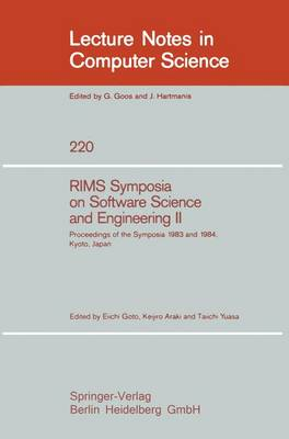RIMS Symposium on Software Science and Engineering II: Proceedings of the Symposia 1983 and 1984, Kyoto, Japan - Lecture Notes in Computer Science 220 (Paperback)