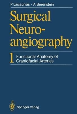 Surgical Neuroangiography: Functional Anatomy of Craniofacial Arteries Vol 1 (Hardback)