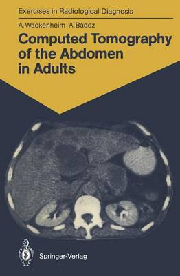 Computed Tomography of the Abdomen in Adults: 85 Radiological Exercises for Students and Practitioners - Exercises in Radiological Diagnosis (Paperback)