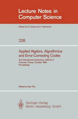 Applied Algebra, Algorithmics and Error-Correcting Codes: 2nd International Conference, AAECC-2, Toulouse, France, October 1-5, 1984, Proceedings - Lecture Notes in Computer Science v. 228 (Paperback)