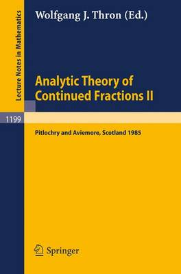 Analytic Theory of Continued Fractions II: Proceedings of a Seminar-Workshop held in Pitlochry and Aviemore, Scotland June 13 -29, 1985 - Lecture Notes in Mathematics 1199 (Paperback)