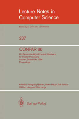 CONPAR '86: v. 237: Conference on Algorithms and Hardware for Parallel Processing, Aachen, September 17 - 19, 1986, Proceedings - Lecture Notes in Computer Science v. 237 (Paperback)