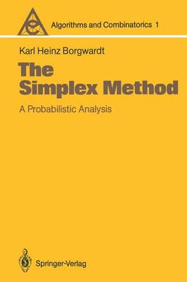 The Simplex Method: A Probabilistic Analysis - Algorithms and Combinatorics 1 (Paperback)