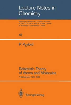 Relativistic Theory of Atoms and Molecules: A Bibliography 1916-1985 - Lecture Notes in Chemistry 41 (Paperback)