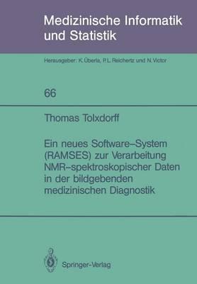 Ein Neues Software-System (RAMSES) zur Verarbeitung NMR-spektroskopischer Daten in der Bildgebenden Medizinischen Diagnostik - Medizinische Informatik, Biometrie und Epidemiologie 66 (Paperback)