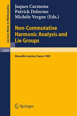 Non-Commutative Harmonic Analysis and Lie Groups: Proceedings of the International Conference Held in Marseille-Luminy, June 24-29, 1985 (Paperback)
