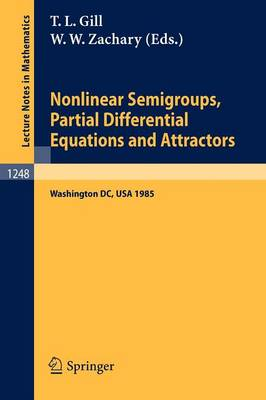 Nonlinear Semigroups, Partial Differential Equations and Attractors: Proceedings of a Symposium held in Washington, DC, August 5-8, 1985 - Lecture Notes in Mathematics 1248 (Paperback)