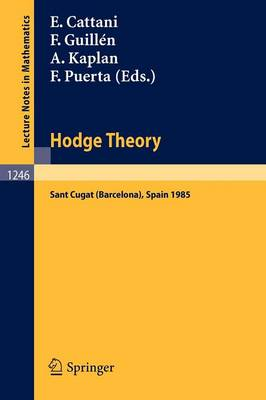 Hodge Theory: Proceedings, U.S.-Spain Workshop Held in Sant Cugat (Barcelona), Spain, June 24-30, 1985 - Lecture Notes in Mathematics No. 1246 (Paperback)