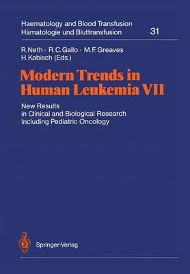 Modern Trends in Human Leukemia VII: New Results in Clinical and Biological Research Including Pediatric Oncology - Haematology and Blood Transfusion   Hamatologie und Bluttransfusion 31 (Paperback)