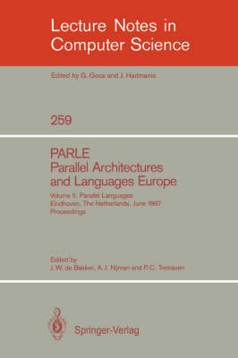 PARLE Parallel Architectures and Languages Europe: Vol. 2: Parallel Languages, Eindhoven, The Netherlands, June 15-19, 1987; Proceedings - Lecture Notes in Computer Science 259 (Paperback)