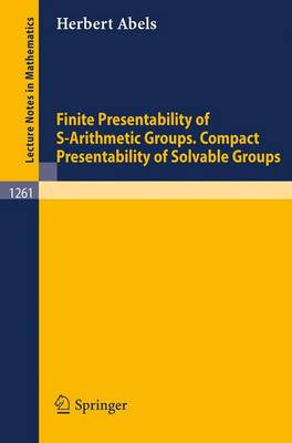 Finite Presentability of S-Arithmetic Groups. Compact Presentability of Solvable Groups - Lecture Notes in Mathematics 1261 (Paperback)