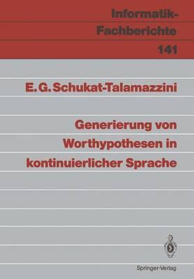 Generierung von Worthypothesen in Kontinuierlicher Sprache - Informatik-Fachberichte / Subreihe Kunstliche Intelligenz 141 (Paperback)
