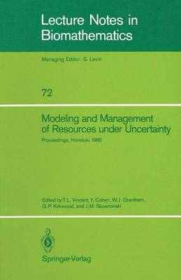 Modeling and Management of Resources under Uncertainty: Proceedings of the Second U.S.-Australia Workshop on Renewable Resource Management held at the East-West Center, Honolulu, Hawaii, December 9-12, 1985 - Lecture Notes in Biomathematics 72 (Paperback)