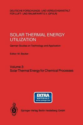 German Studies on Technology and Application. Volume 3: Solar Thermal Energy for Chemical Processes: Solar Thermal Energy Utilization Solar Thermal Energy for Chemical Processes Volume 3