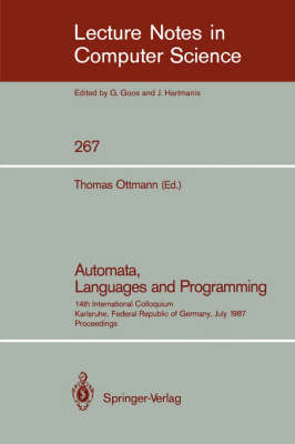 Automata, Languages and Programming: 14th International Colloquium, Karlsruhe, Federal Republic of Germany, July 13-17, 1987. Proceedings - Lecture Notes in Computer Science 267 (Paperback)