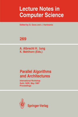 Parallel Algorithms and Architectures: International Workshop Suhl, GDR, May 25-30, 1987; Proceedings - Lecture Notes in Computer Science 269 (Paperback)