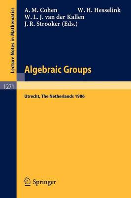 Algebraic Groups. Utrecht 1986: Proceedings of a Symposium in Honour of T.A. Springer - Lecture Notes in Mathematics 1271 (Paperback)