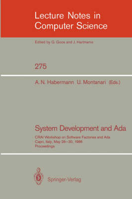 System Development and Ada: CRAI Workshop on Software Factories and Ada, Capri, Italy, May 26-30, 1986, Proceedings - Lecture Notes in Computer Science 275 (Paperback)