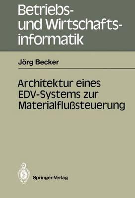 Architektur Eines EDV-Systems zur Materialflusssteuerung - Betriebs- und Wirtschaftsinformatik 22 (Paperback)