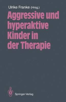 Aggressive und Hyperaktive Kinder in der Therapie (Paperback)