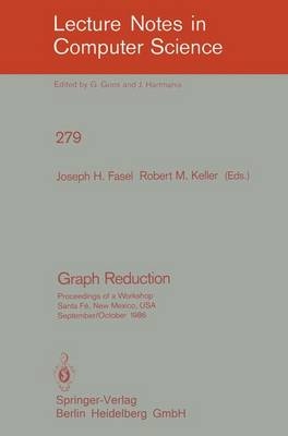 Graph Reduction: Proceedings of a Workshop Santa Fe, New Mexico, USA, September 29 - October 1, 1986 - Lecture Notes in Computer Science 279 (Paperback)