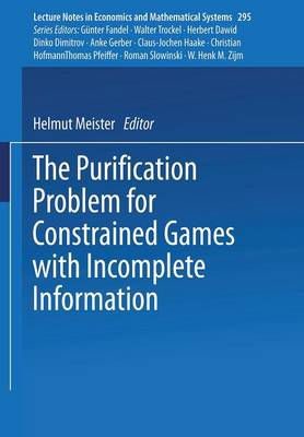 The Purification Problem for Constrained Games with Incomplete Information - Lecture Notes in Economics and Mathematical Systems 295 (Paperback)