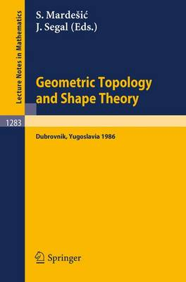 Geometric Topology and Shape Theory: Proceedings of a Conference held in Dubrovnik, Yugoslavia, September 29 - October 10, 1986 - Lecture Notes in Mathematics 1283 (Paperback)