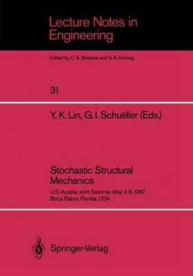 Stochastic Structural Mechanics: U.S.-Austria Joint Seminar, May 4-5, 1987 Boca Raton, Florida, USA - Lecture Notes in Engineering 31 (Paperback)