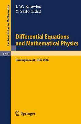 Differential Equations and Mathematical Physics: Proceedings of an International Conference held in Birmingham, Alabama, USA, March 3-8, 1986 - Lecture Notes in Mathematics 1285 (Paperback)