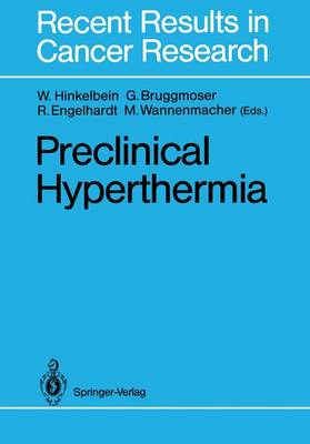 Preclinical Hyperthermia: International Symposium on Preclinical Hyperthermia and Combined Treatment Modalities in Normal Tissues and Tumors : Papers - Recent Results in Cancer Research 109 (Hardback)