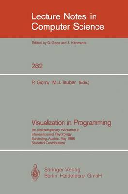 Visualization in Programming: 5th Interdisciplinary Workshop in Informatics and Psychology Scharding, Austria, May 20-23, 1986 - Lecture Notes in Computer Science 282 (Paperback)