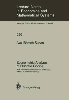 Econometric Analysis of Discrete Choice: With Applications on the Demand for Housing in the U.S. and West-Germany - Lecture Notes in Economics and Mathematical Systems 296 (Paperback)