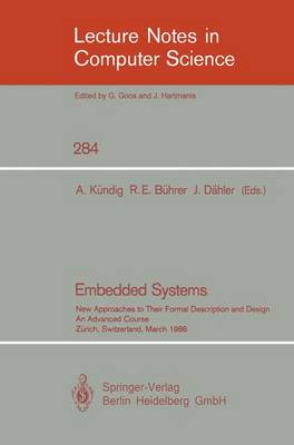 Embedded Systems: New Approaches to Their Formal Description and Design. An Advanced Course, Zurich, Switzerland, March 5-7, 1986 - Lecture Notes in Computer Science 284 (Paperback)