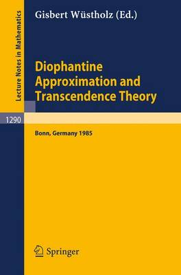 Diophantine Approximation and Transcendence Theory: Seminar, Bonn (Frg) May - June 1985 - Lecture Notes in Mathematics No. 1290 (Paperback)