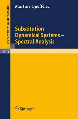 Substitution Dynamical Systems - Spectral Analysis - Lecture Notes in Mathematics No. 1294 (Paperback)