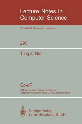 Co-oP: A Group Decision Support System for Cooperative Multiple Criteria Group Decision Making - Lecture Notes in Computer Science 290 (Paperback)