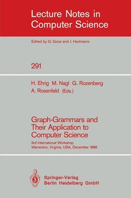 Graph-Grammars and Their Application to Computer Science: 3rd International Workshop, Warrenton, Virginia, USA, December 2-6, 1986 - Lecture Notes in Computer Science 291 (Paperback)